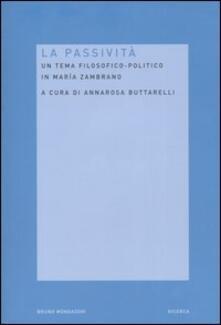 La passività. Un tema filosofico-politico in Maria Zambrano.pdf