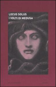 Locus solus. Vol. 4: I volti di Medusa.