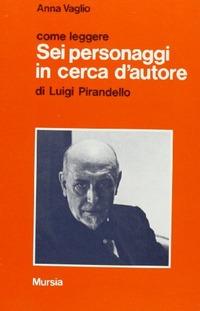 Come leggere «Sei personaggi in cerca d'autore» di Luigi Pirandello - Vaglio Anna - wuz.it