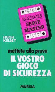 Foto Cover di Mettete alla prova il vostro gioco di sicurezza, Libro di Hugh W. Kelsey, edito da Ugo Mursia Editore