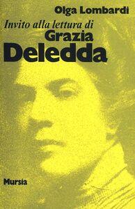 Foto Cover di Invito alla lettura di Grazia Deledda, Libro di Olga Lombardi, edito da Ugo Mursia Editore