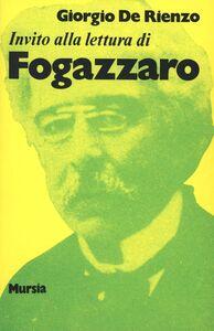 Libro Invito alla lettura di Antonio Fogazzaro Giorgio De Rienzo