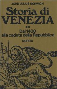 Libro Storia di Venezia. Vol. 2: Dal 1400 alla caduta della Repubblica. John J. Norwich