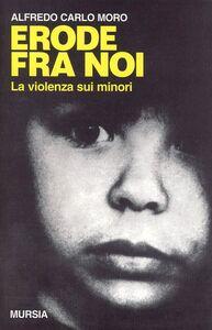 Libro Erode fra noi. La violenza sui minori Alfredo C. Moro