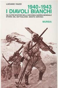 1940-1943: i diavoli bianchi. Gli alpini sciatori nella seconda guerra mondiale. Storia del battaglione «Monte Cervino»