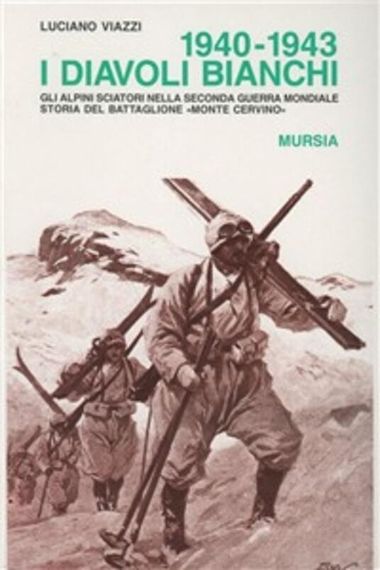 1940-1943: i diavoli bianchi. Gli alpini sciatori nella seconda guerra mondiale. Storia del battaglione «Monte Cervino» - Luciano Viazzi - copertina