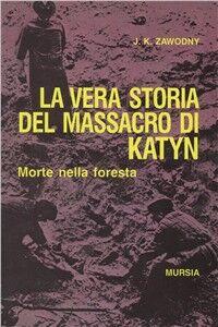 Foto Cover di Morte nella foresta. La vera storia del massacro di Katyn, Libro di J. K. Zawodny, edito da Ugo Mursia Editore