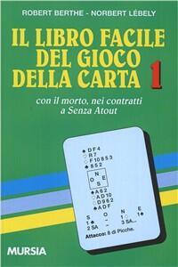 Il libro facile del gioco della carta. Vol. 1: Con il morto nei contratti a senza atout.
