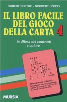 Il libro facile del gioco della carta. Vol. 4: In difesa dei contratti a colore..pdf