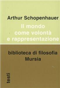 Foto Cover di Il mondo come volontà e rappresentazione, Libro di Arthur Schopenhauer, edito da Ugo Mursia Editore