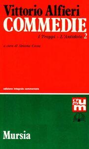 Foto Cover di Commedie. Vol. 2: I troppiL'Antidoto., Libro di Vittorio Alfieri, edito da Ugo Mursia Editore