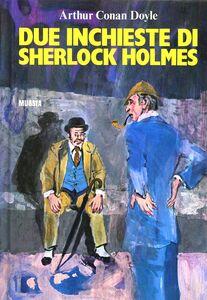 Foto Cover di Due inchieste di Sherlock Holmes, Libro di Arthur Conan Doyle, edito da Ugo Mursia Editore