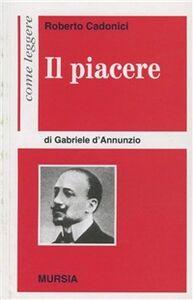 Foto Cover di Come leggere «Il piacere» di Gabriele D'Annunzio, Libro di Roberto Cadonici, edito da Ugo Mursia Editore