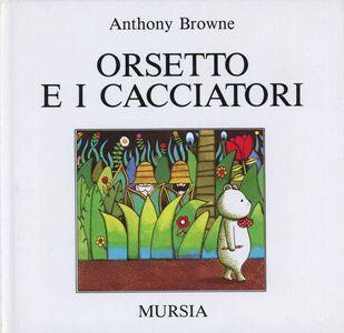 Foto Cover di Orsetto e i cacciatori, Libro di Anthony Browne, edito da Ugo Mursia Editore