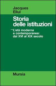 Libro Storia delle istituzioni. Vol. 3: L'Età moderna e contemporanea dal XVI al XIX secolo. Jacques Ellul