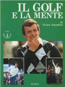 Foto Cover di Il golf e la mente, Libro di Vivien Saunders, edito da Ugo Mursia Editore