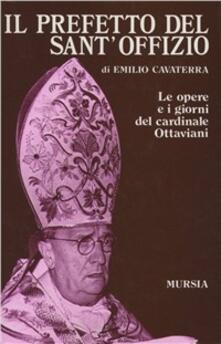 Il prefetto del Sant'Offizio. Le opere e i giorni del cardinale Ottaviani - Emilio Cavaterra - copertina