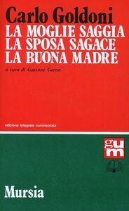 Foto Cover di La moglie saggia-La sposa sagace-La buona madre, Libro di Carlo Goldoni, edito da Ugo Mursia Editore
