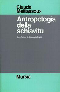 Foto Cover di Antropologia della schiavitù, Libro di Claude Meillassoux, edito da Ugo Mursia Editore
