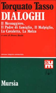 Dialoghi: Il messaggiero-Il padre di famiglia-Il malpiglio-La cavaletta-La molza - Torquato Tasso - copertina