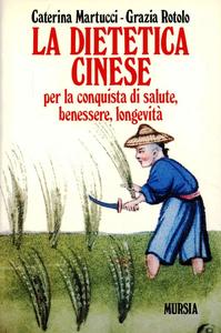 Libro La dietetica cinese per la conquista di salute, benessere, longevità Caterina Martucci , Grazia Rotolo