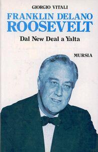 Libro Franklin Delano Roosevelt. Dal New Deal a Yalta Giorgio Vitali