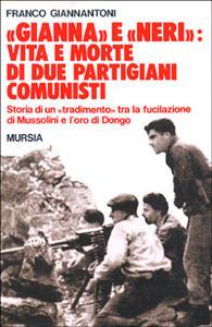 Gianna e Neri: vita e morte di due partigiani comunisti. Storia di un «Tradimento» tra la fucilazione di Mussolini e l'oro di Dongo