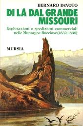 Di la dal grande Missouri. Esplorazioni e spedizioni commerciali nelle Montagne Rocciose (1832-38)