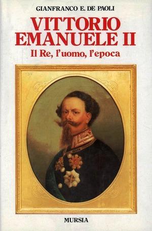 Vittorio Emanuele II. Il re, l'uomo, l'epoca