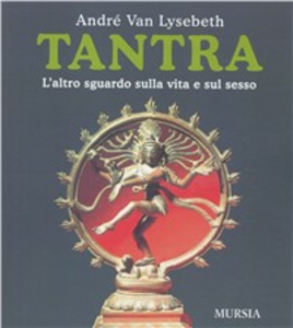 Libro Tantra. L'altro sguardo sulla vita e sul sesso André Van Lysebeth