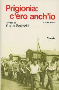 Foto Cover di Prigionia: c'ero anch'io. Vol. 3, Libro di Giulio Bedeschi, edito da Ugo Mursia Editore