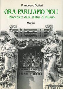 Libro Ora parliamo di noi! Chiacchiere delle statue di Milano Francesco Ogliari