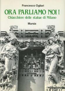 Ora parliamo di noi! Chiacchiere delle statue di Milano - Francesco Ogliari - copertina