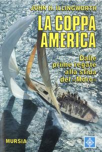 Libro La coppa America. Dalle prime regate alla sfida del «Moro» John H. Illingworth
