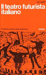 Libro Il teatro futurista italiano Lia Lapini