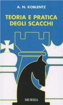 Teoria e pratica degli scacchi - Aleksandr N. Koblentz - copertina