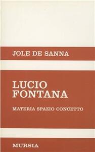 Lucio Fontana. Materia, spazio, concetto