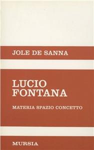 Libro Lucio Fontana. Materia, spazio, concetto Jole De Sanna