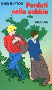 Foto Cover di Perduti nella nebbia, Libro di Enid Blyton, edito da Ugo Mursia Editore