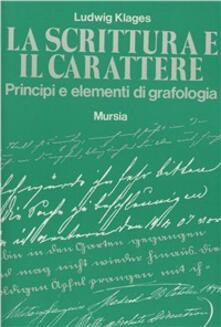 La scrittura e il carattere. Principi e elementi di grafologia - Ludwig Klages - copertina