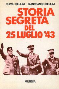 Foto Cover di Storia segreta del 25 luglio '43, Libro di Fulvio Bellini,Gianfranco Bellini, edito da Ugo Mursia Editore