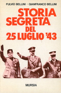 Libro Storia segreta del 25 luglio '43 Fulvio Bellini , Gianfranco Bellini