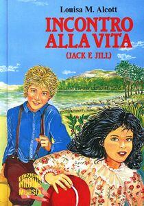 Libro Incontro alla vita (Jack e Jill) Louisa M. Alcott