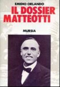 Foto Cover di Il dossier Matteotti, Libro di Emidio Orlando, edito da Ugo Mursia Editore