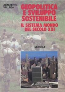 Geopolitica e sviluppo sostenibile. Il sistema mondo del secolo XXI