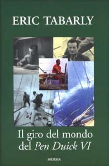 Il giro del mondo del Pen Duick VI. Una barca a vela entrata nella storia della nautica - Eric Tabarly - copertina