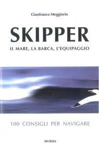 Libro Skipper. Il mare, la barca, l'equipaggio. 100 consigli per navigare Gianfranco Meggiorin