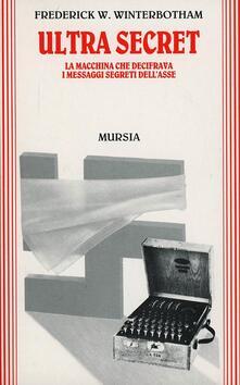 Ultra secret. La macchina che decifrava i messaggi segreti dell'Asse - Frederick W. Winterbotham - copertina