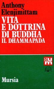 Libro Vita e dottrina di Buddha. Il Dhammapada Anthony Elenjimittam