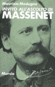 Foto Cover di Invito all'ascolto di Jules Massenet, Libro di Maurizio Modugno, edito da Ugo Mursia Editore